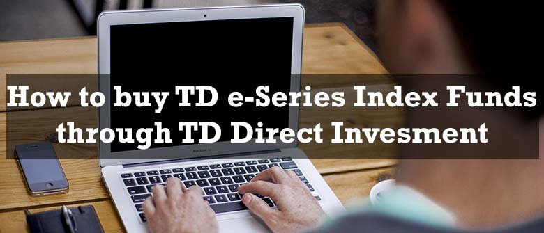 How to buy TD e-Series Index Funds through TD Direct Investment
