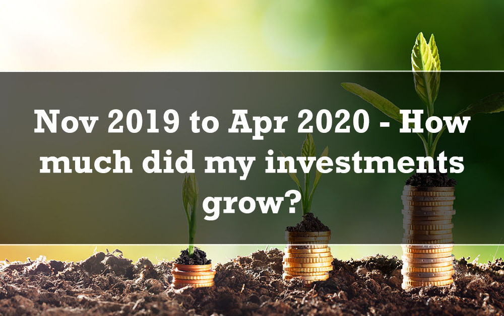 Nov 2019 to Apr 2020 - How much did my investments grow?